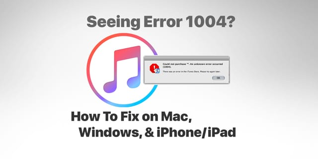 error 1004 iTunes for Mac, iPhone, Windows using iTunes