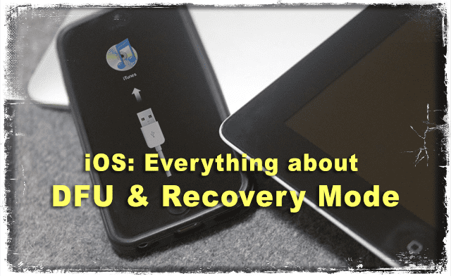 iOS: Everything about DFU and Recovery Mode
