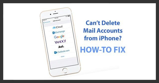 iPhone or iPad Mail accounts cannot be deleted (iOS), fix