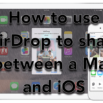 AirDrop – How to Share Files Between a Mac and iOS (iPhone and iPad)