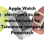 Apple Watch S1 chip to be made by Taiwanese Powertech