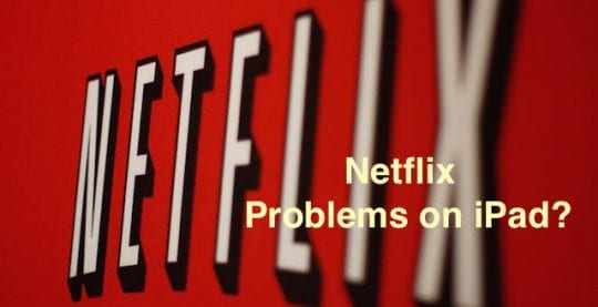 Netflix problems on iPad, How-To