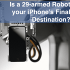Your iPhone's Final Destination, a 29-Armed Robot?