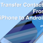 Transfer Contacts From iPhone to Android; How-To