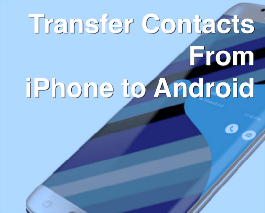 how to take contacts from iphone to android