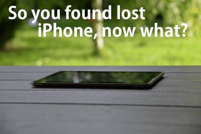 So you found lost iPhone, now what?