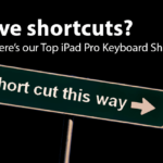 Love Shortcuts?  Our Top 50 for Your iPad Pro Keyboard