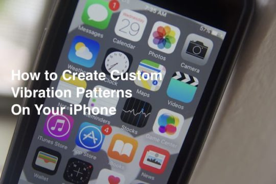 How to create custom vibration patterns on your iPhone