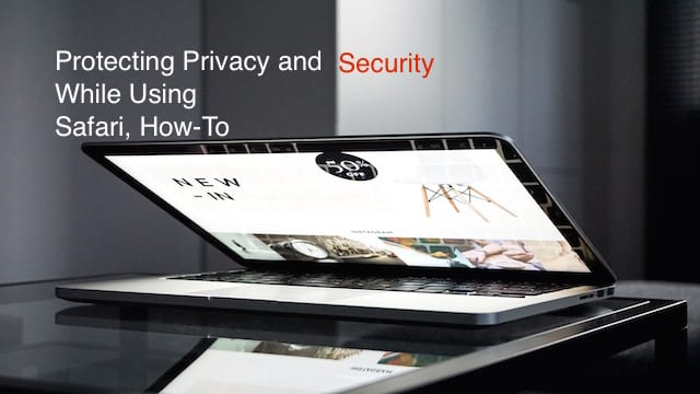 Protecting your Privacy and Security when using Safari,How-To