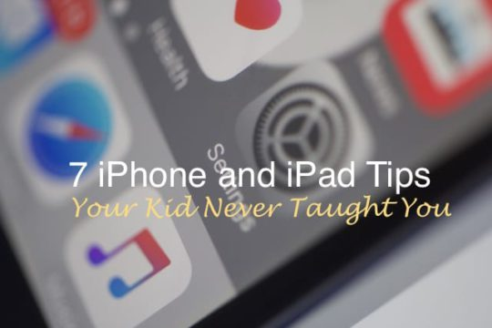 7 iPhone and iPad Tips Your Kid Never Taught You