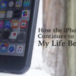 How the iPhone Continues to Make My Life Better