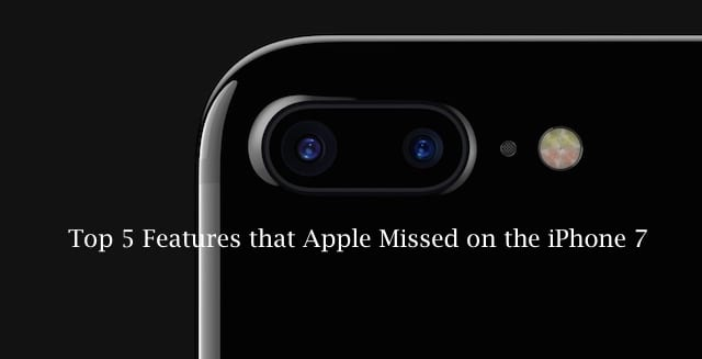 Top 5 features missing in iPhone 7