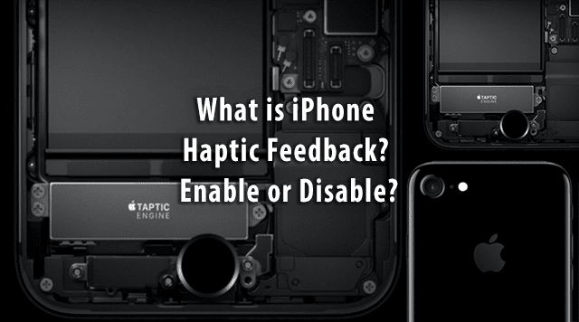 What is iPhone Haptic Feedback? Enable or Disable?