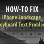 iPhone Landscape Keyboard Text Problem, How-To Fix