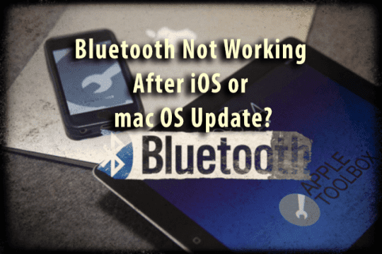 Bluetooth Not Working After iOS or mac OS Update?