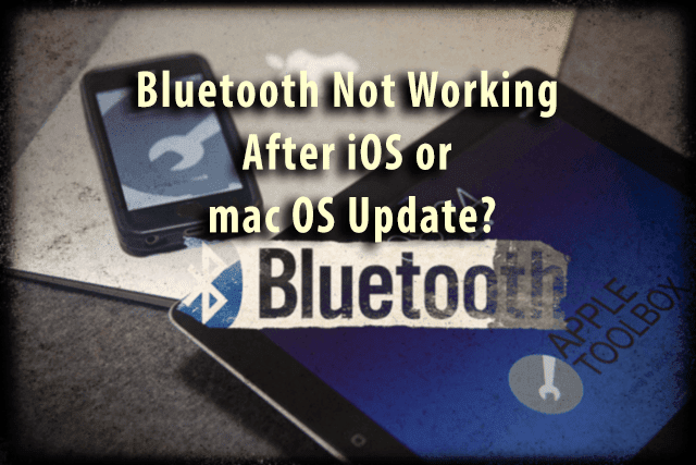 Bluetooth Not Working After iOS or mac OS Update? - AppleToolBox