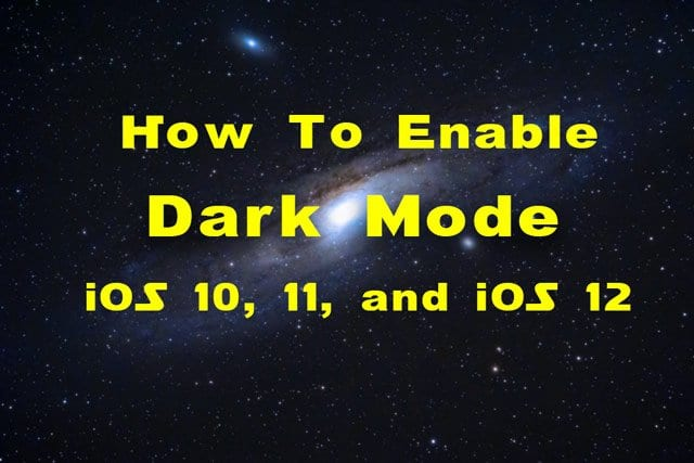 Is There a Dark Mode for iPhone? How to Enable Dark Mode in iOS 10, 11, & 12!