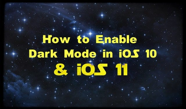 How to Enable Dark Mode in iOS 10 & iOS 11