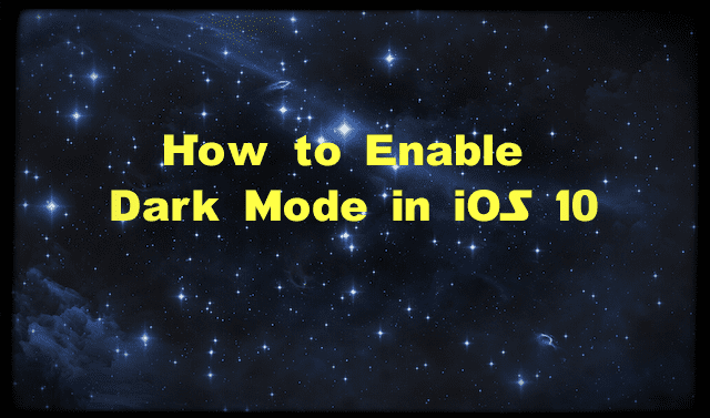 How to Enable Dark Mode in iOS 10