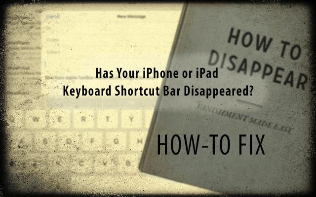 Phone, iPad Keyboard Shortcut Bar Disappeared, Fix