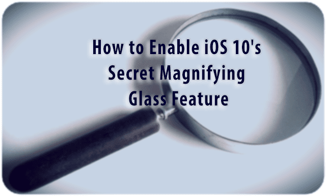 How to Enable iOS 10's Secret Magnifying Glass Feature