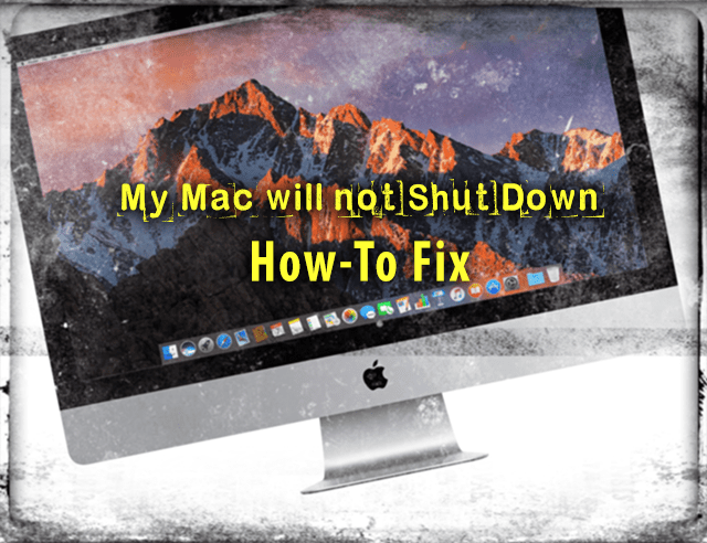 My Mac will Not Shut Down, How-To Fix