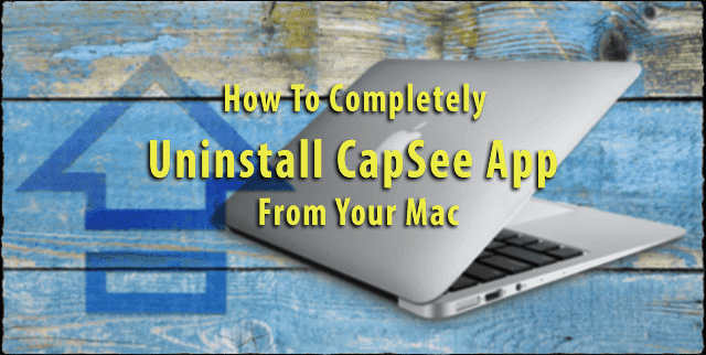 How To Completely Uninstall CapSee App From Your Mac