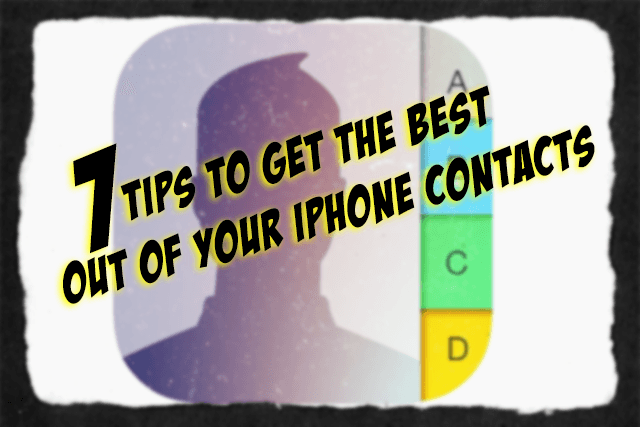 7 Tips to Get The Best Out of Your iPhone Contacts