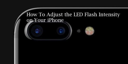How to adjust iPhone LED Flash Intensity when taking photos