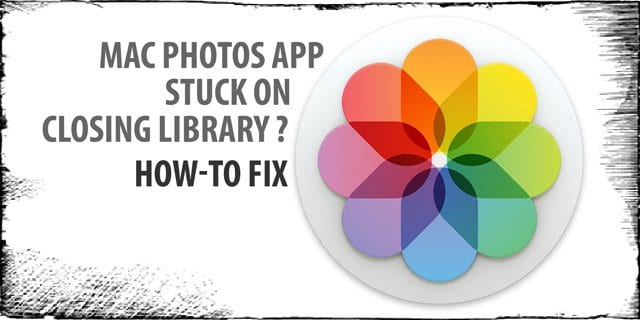 "Cannot Close Photos Library? Stuck on ""Closing the Library"" Message? How-To Fix"