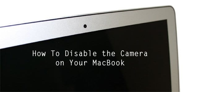How To Disable Built in Camera On Your MacBook - AppleToolBox
