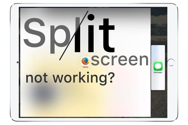 iOS 11 Split-Screen Not Working on iPad? How-To Fix