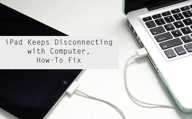 iPad Keeps Disconnecting, How-To Fix