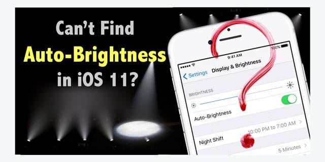 Where is Auto-Brightness in iOS 11 and Why is My iPhone Screen Darker?