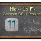 Common iOS 11 Problems, How-To Fix