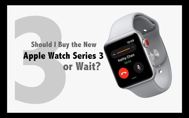 Should I Buy the New Apple Watch Series 3 or Wait?