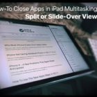 How-to close apps in iPad multitasking Split View or Slide-Over