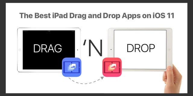 The Best iPad Drag and Drop Apps on iOS 11