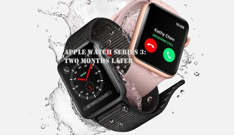 Apple Watch Series 3, Review two months later