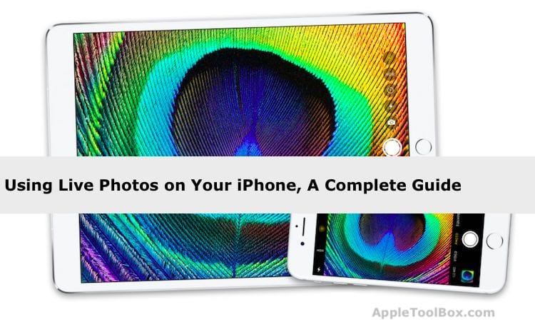 Live Photos on iPhone, A Complete Guide - 2018 - AppleToolBox