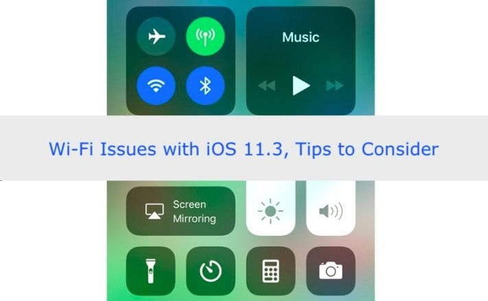 Wi-Fi Issues with iOS 11.3, Tips to Fix