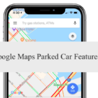 How to Use Google Maps Parked Car Features for iPhone