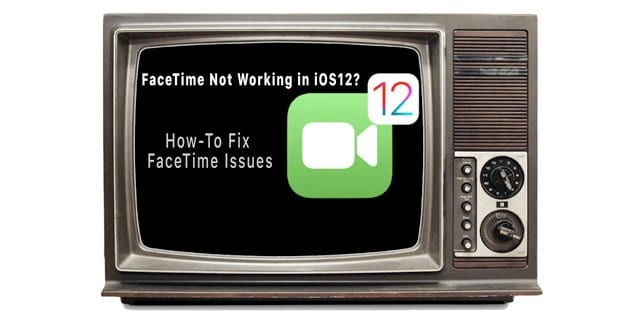 Why my FaceTime is not working in iOS 12? How-To Fix it