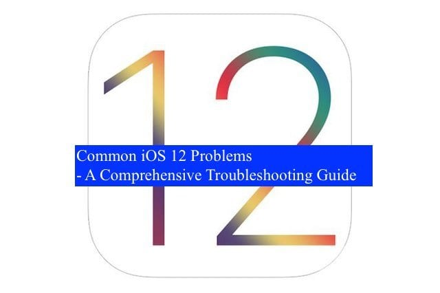 Common iOS 12 Problems, How-To Fix