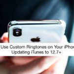 How to Use Custom Ringtones And Tones After Updating to iTunes 12.7