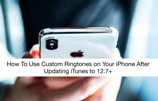 How to use Custom Ringtones on your iPhone with iTunes 12.7