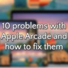 10 Common problems with Apple Arcade and how to solve them