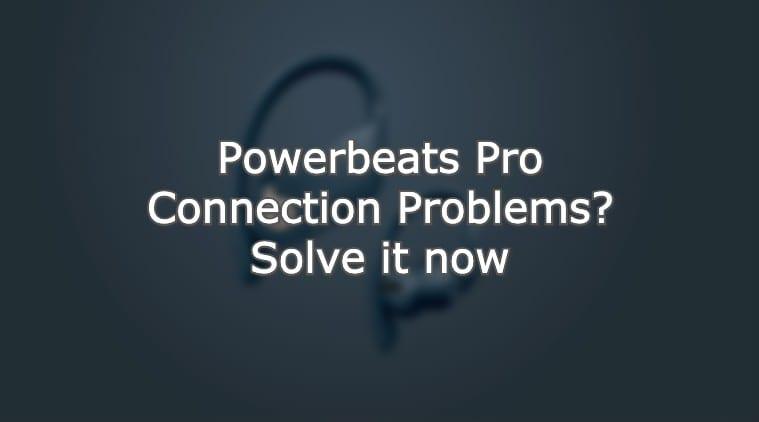 Powerbeats Pro Connection problems new hero