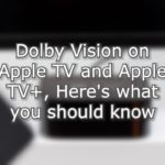 Dolby Vision on Apple TV and Apple TV+, Here's what you should know