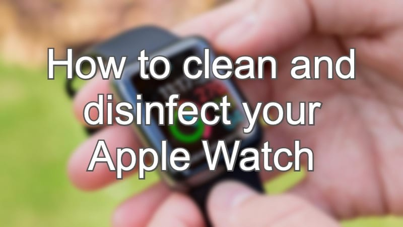 How to clean and disinfect your Apple Watch Hero